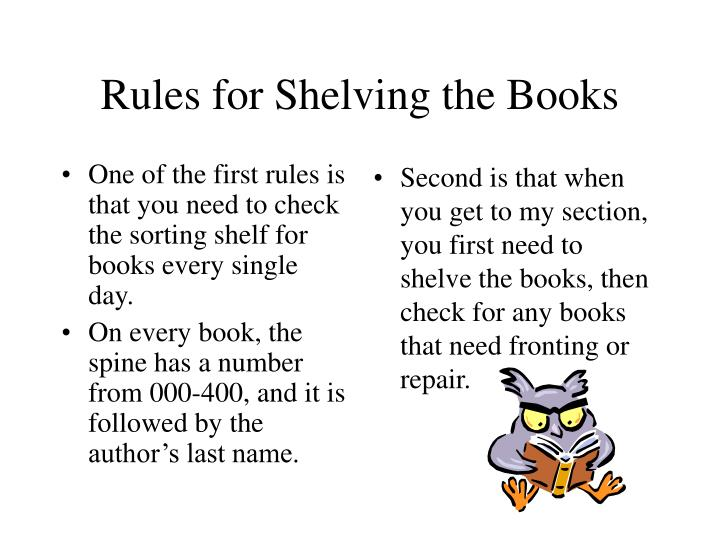 One of the first rules is that you need to check the sorting shelf for books every single day.
