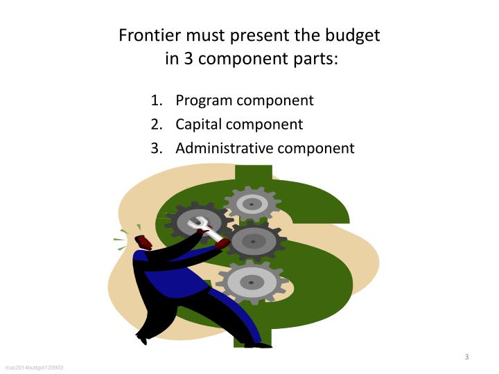 Frontier must present the budget in 3 component parts