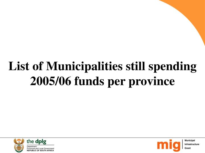 List of Municipalities still spending 2005/06 funds per province