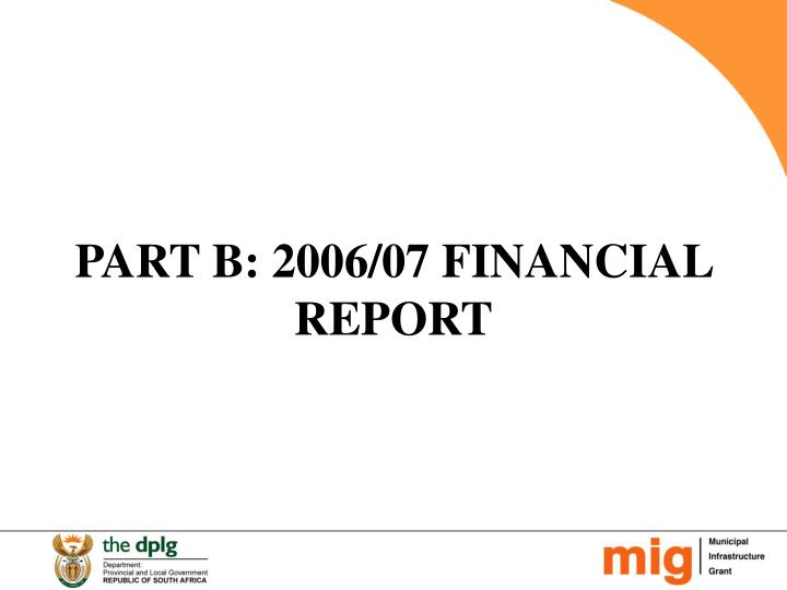 PART B: 2006/07 FINANCIAL REPORT
