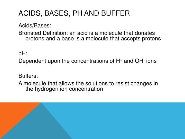 Acids, Bases, pH and Buffer
