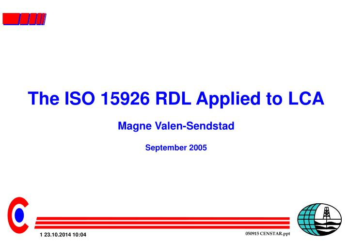 The iso 15926 rdl applied to lca magne valen sendstad september 2005