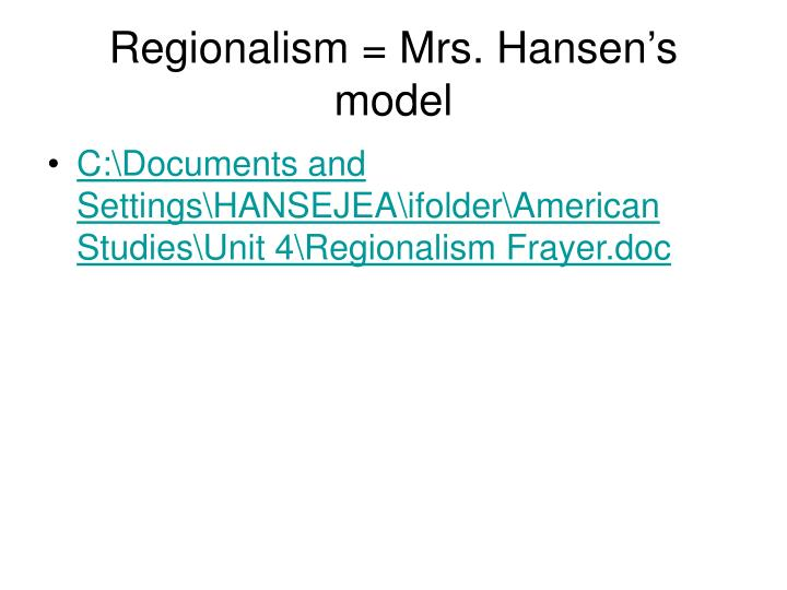 Regionalism = Mrs. Hansen's model