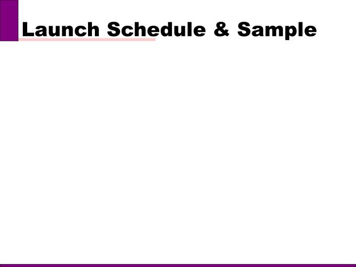 Launch Schedule & Sample