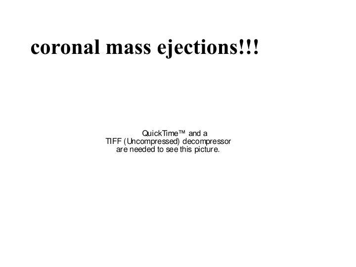 coronal mass ejections!!!