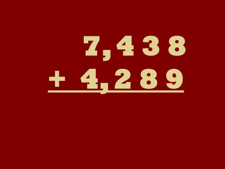 7, 4 3 8