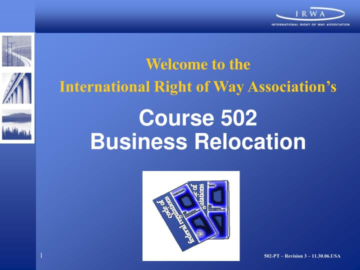 Welcome to the international right of way association s course 502 business relocation