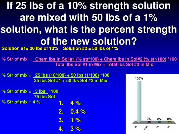 If 25 lbs of a 10% strength solution are mixed with 50 lbs of a 1% solution, what is the percent strength of the new solution?
