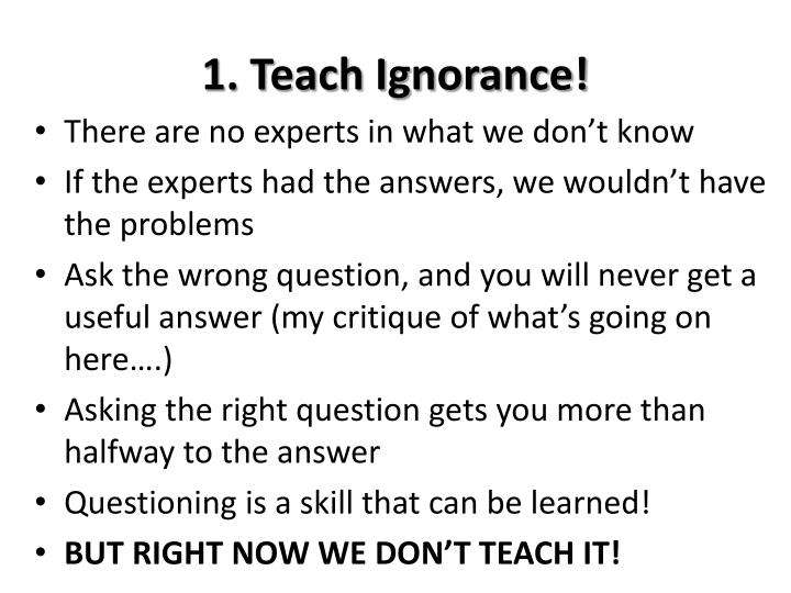 1. Teach Ignorance!