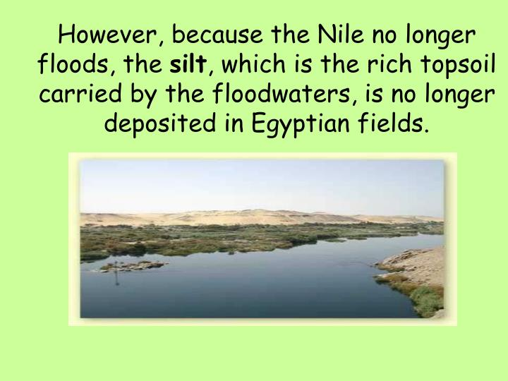 However, because the Nile no longer floods, the
