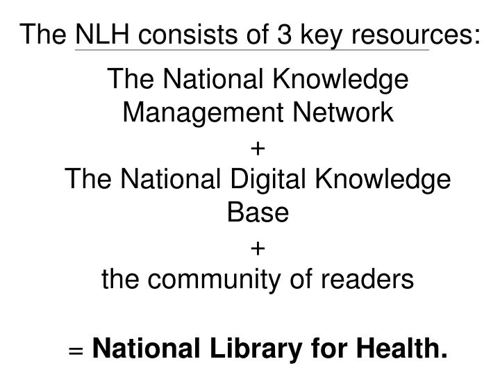 The NLH consists of 3 key resources: