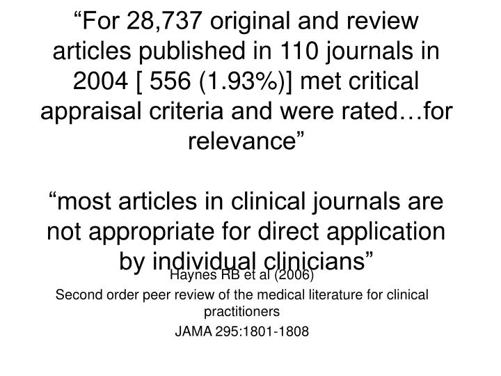 """For 28,737 original and review articles published in 110 journals in 2004 [ 556 (1.93%)] met critical appraisal criteria and were rated…for relevance"""