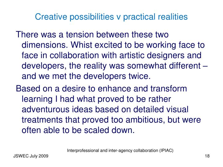 Creative possibilities v practical realities