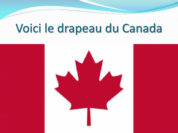 Voici le drapeau du Canada