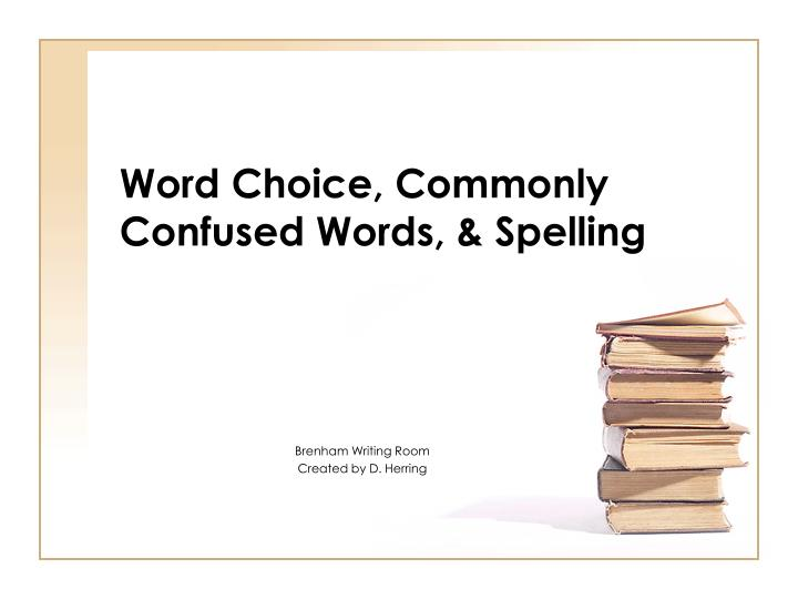 Word choice commonly confused words spelling