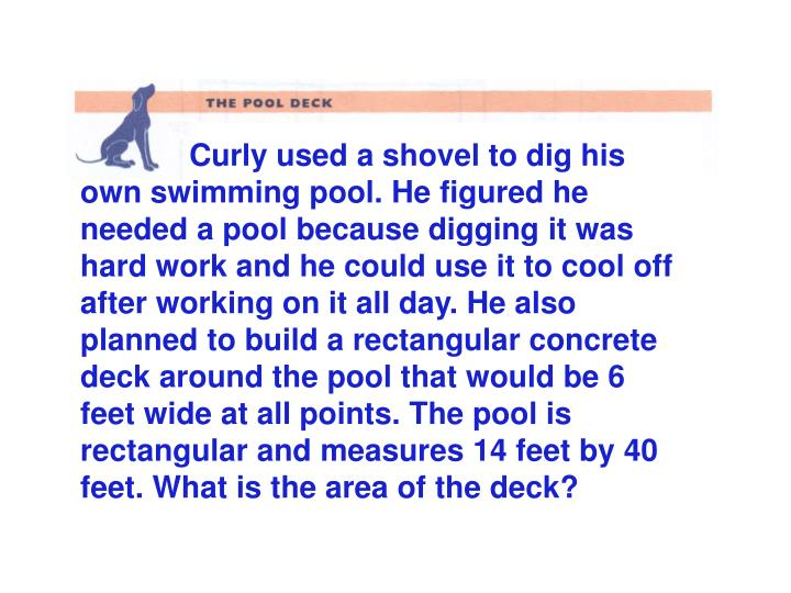 Curly used a shovel to dig his own swimming pool. He figured he needed a pool because digging it was...