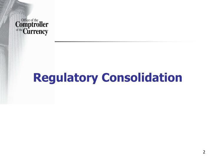 Regulatory Consolidation