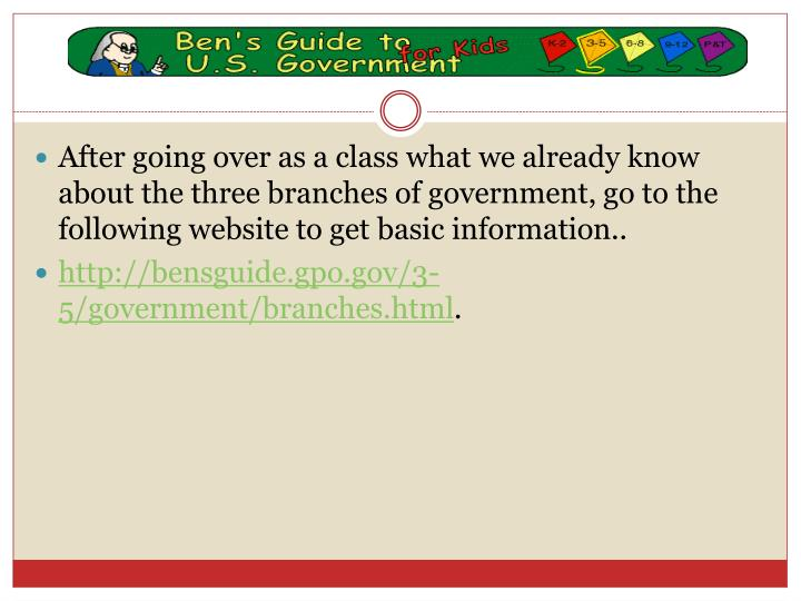 After going over as a class what we already know about the three branches of government, go to the f...