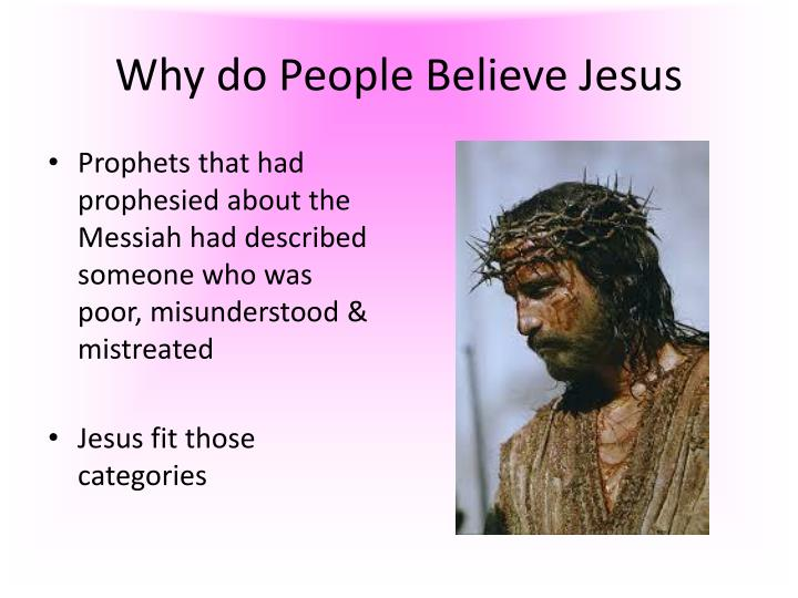 Why do People Believe Jesus