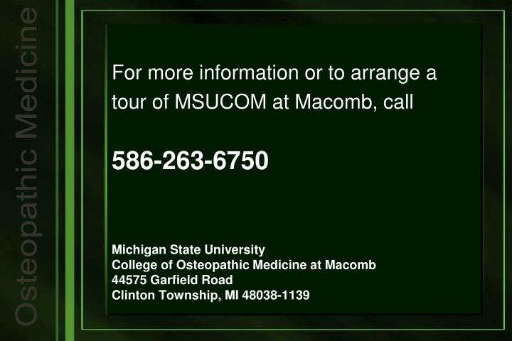For more information or to arrange a tour of MSUCOM at Macomb, call