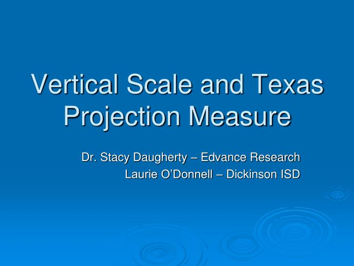 Vertical scale and texas projection measure