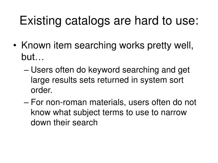 Existing catalogs are hard to use: