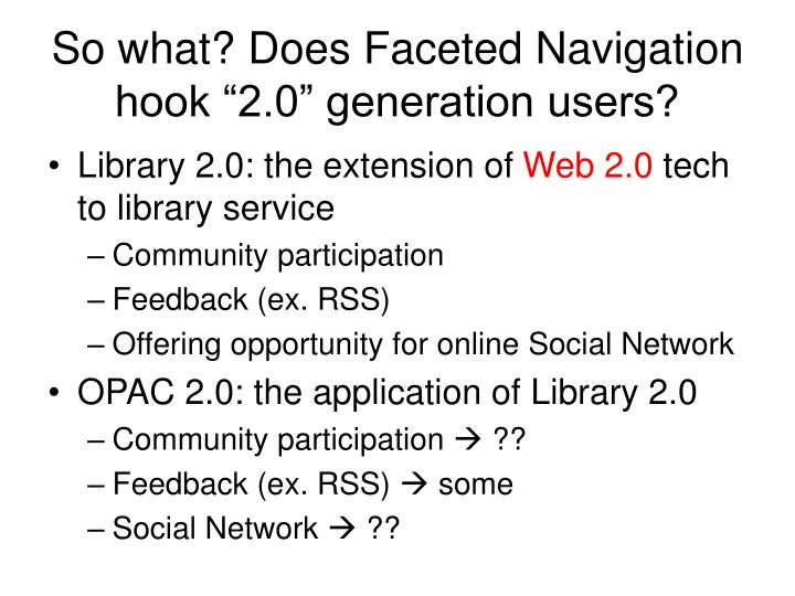 "So what? Does Faceted Navigation hook ""2.0"" generation users?"