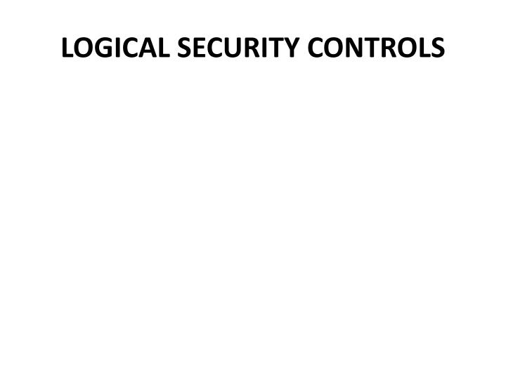 LOGICAL SECURITY CONTROLS