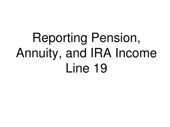 Reporting Pension, Annuity, and IRA Income Line 19