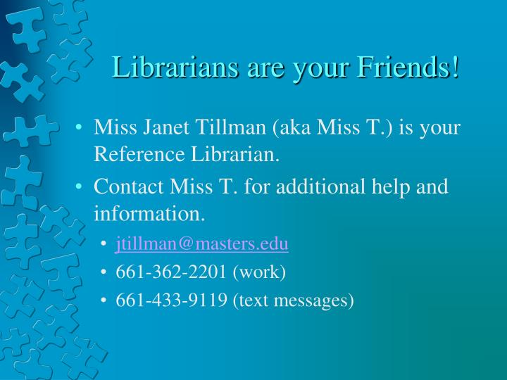 Librarians are your Friends!