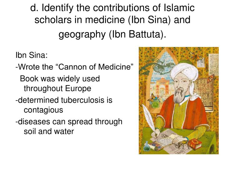 d. Identify the contributions of Islamic scholars in medicine (Ibn Sina) and geography (Ibn Battuta).