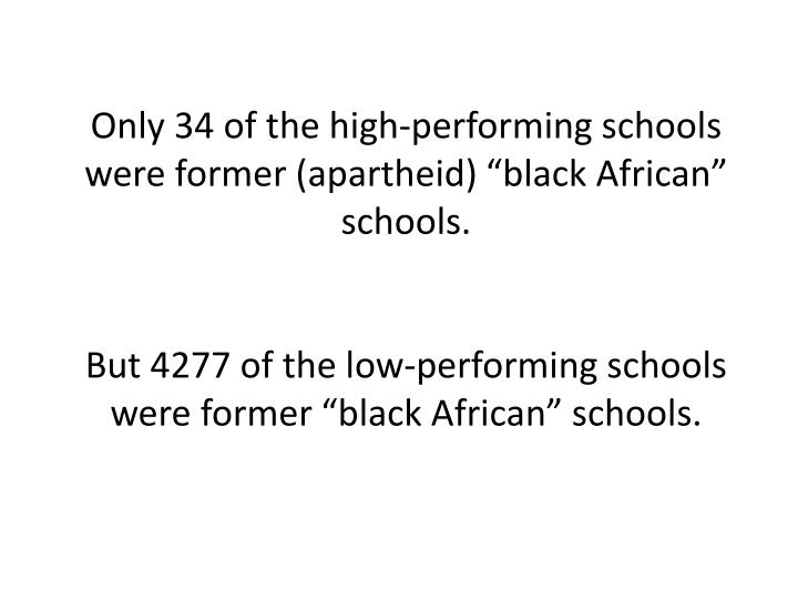 """Only 34 of the high-performing schools were former (apartheid) """"black African"""" schools."""