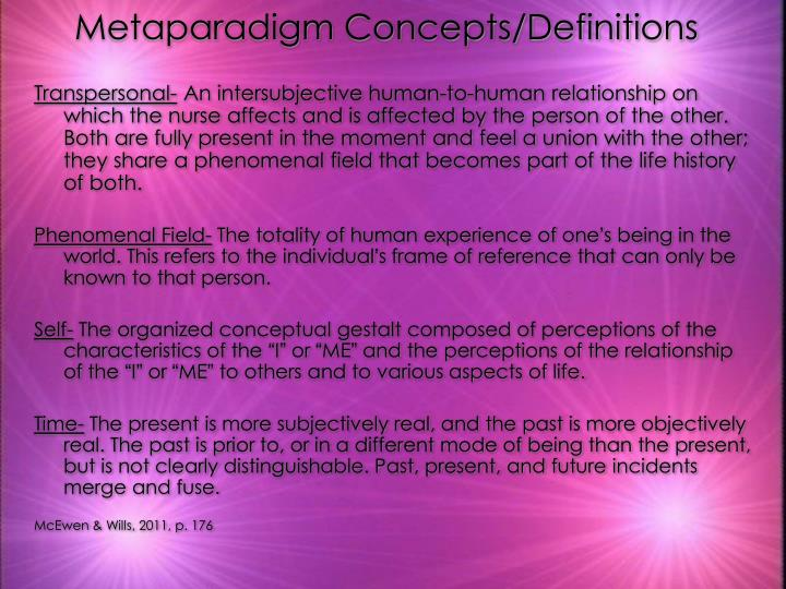 fawcett metaparadigm Watson's theory of human caring is a middle range nursing theory this means the theory is more focused, concrete and geared toward practic fawcett (2005) described middle range theories as being made up of a limited number of concepts and propositions that are written at a relatively concrete.