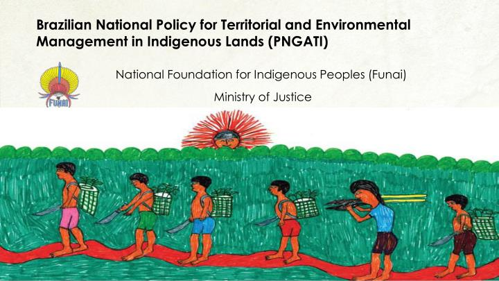 Brazilian National Policy for Territorial and Environmental Management in Indigenous Lands (PNGATI)