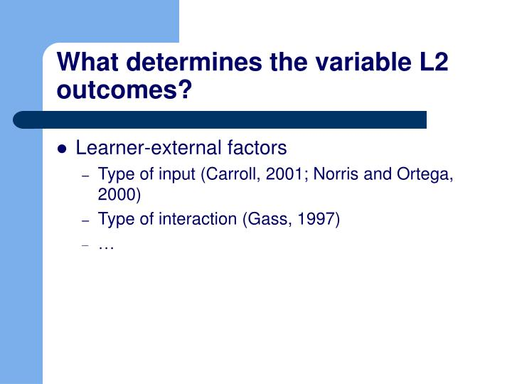 What determines the variable L2 outcomes?