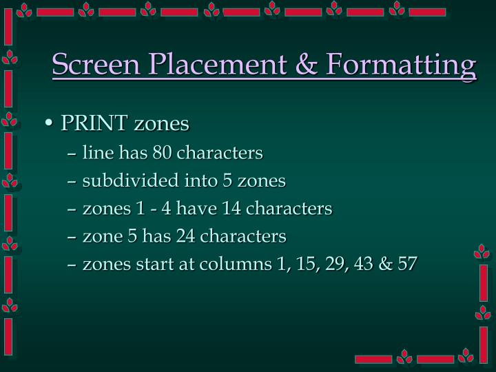 Screen Placement & Formatting