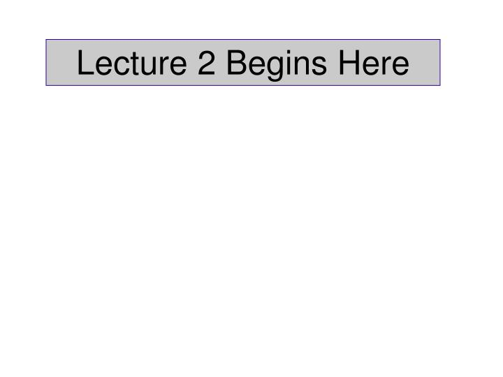 Lecture 2 Begins Here