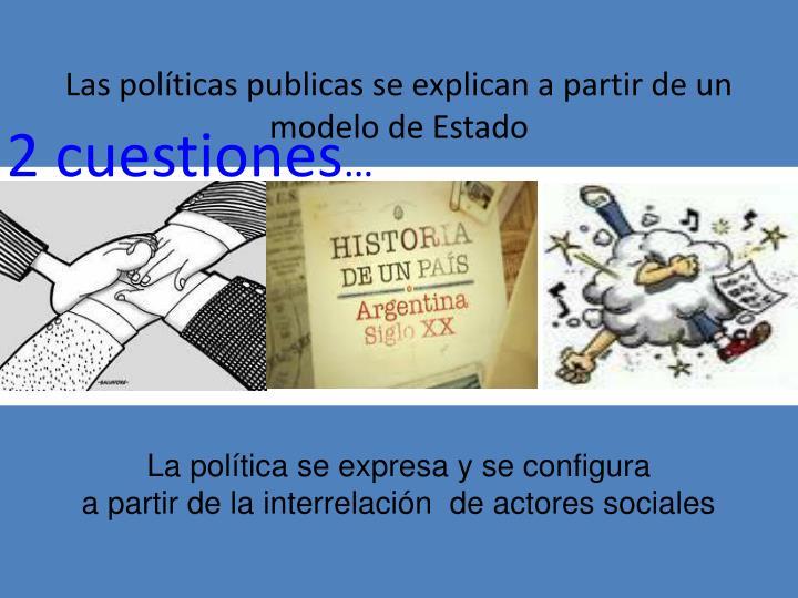 Las políticas publicas se explican a partir de un