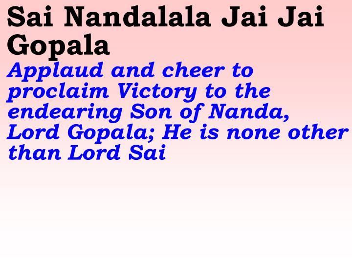 Sai Nandalala Jai Jai Gopala
