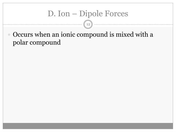 D. Ion – Dipole Forces