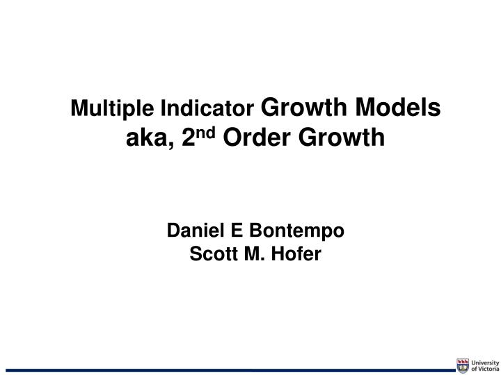 Multiple indicator growth models aka 2 nd order growth daniel e bontempo scott m hofer