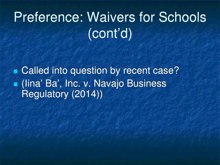 Preference: Waivers for Schools (cont'd)