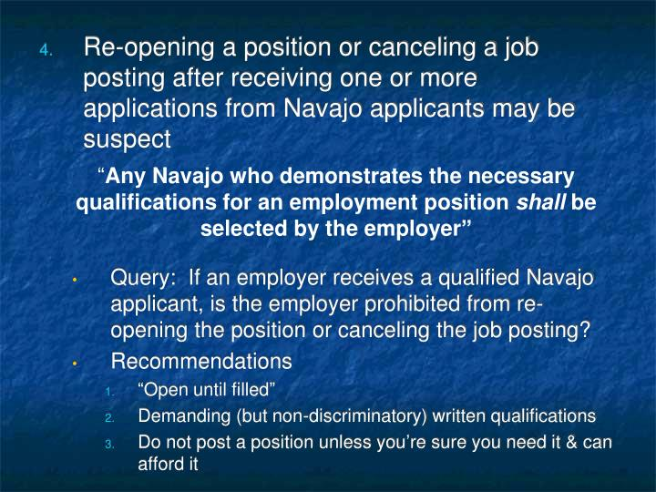 Re-opening a position or canceling a job posting after receiving one or more applications from Navajo applicants may be suspect
