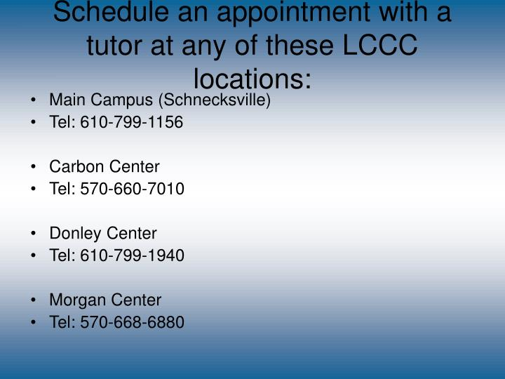 Schedule an appointment with a  tutor at any of these LCCC locations: