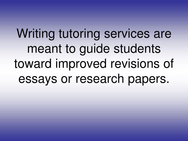 Writing tutoring services are meant to guide students toward improved revisions of essays or researc...