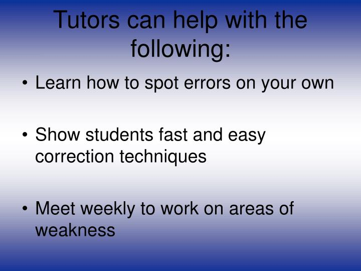 Tutors can help with the following:
