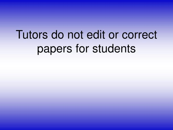 Tutors do not edit or correct papers for students