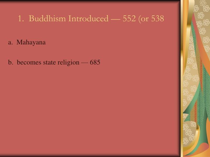 1.  Buddhism Introduced — 552 (or 538