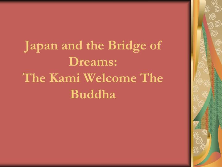 Japan and the bridge of dreams the kami welcome the buddha