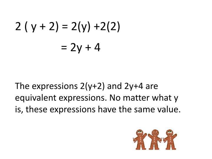 2 ( y + 2) = 2(y) +2(2)